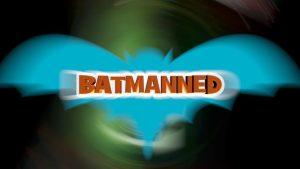 BATMANNED